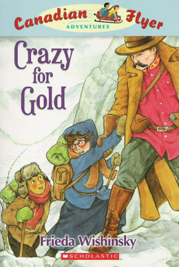 cover of Canadian Flyer Adventure #3 CRAZY FOR GOLD by Frieda Wishinsky