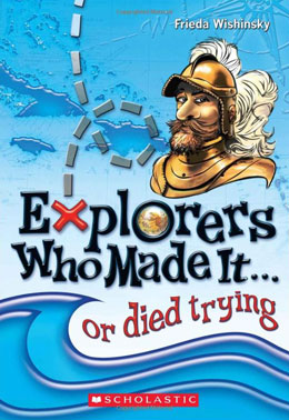 cover of EXPLORERS WHO MADE IT...OR DIED TRYING by Frieda Wishinsky