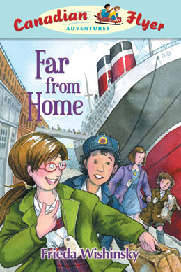 cover of Canadian Flyer Adventure #11 FAR FROM HOME by Frieda Wishinsky