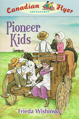 cover of Canadian Flyer Adventure #6 PIONEER KIDS by Frieda Wishinsky