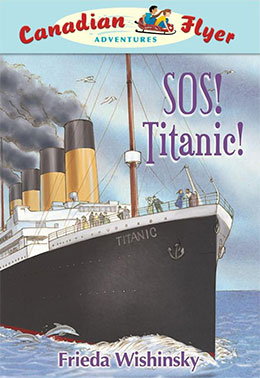 cover of Canadian Flyer Adventure #14 SOS! Titanic! by Frieda Wishinsky